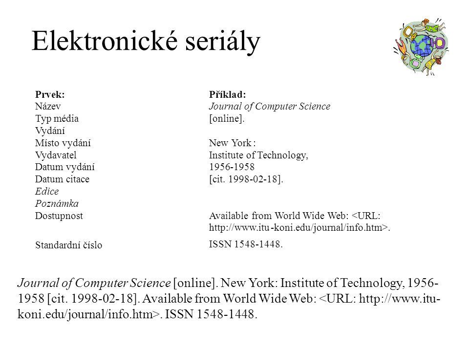 Elektronické seriály Prvek: Příklad: Název. Journal of Computer Science. Typ média. [ online].